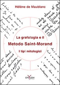 La grafologia e il metodo Saint-Morand. I tipi mitologici - Maublanc HÚlÞne de