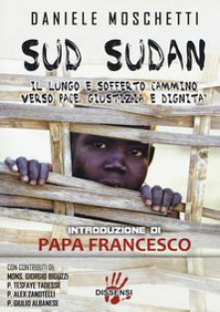 Sud Sudan. Il lungo e sofferto cammino verso pace, giustizia e dignità - Moschetti Daniele
