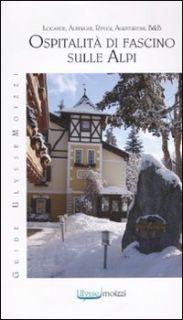 OspitalitÓ di fascino sulle Alpi - Zulberti M. (cur.); Di Meo A. (cur.)