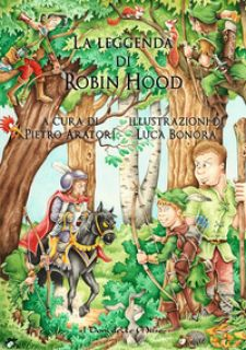 La leggenda di Robin Hood. Ediz. illustrata - Aratori P. (cur.)