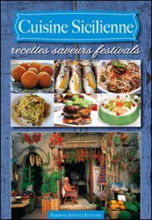 Cuisine sicilienne. Recettes saveurs festivals -