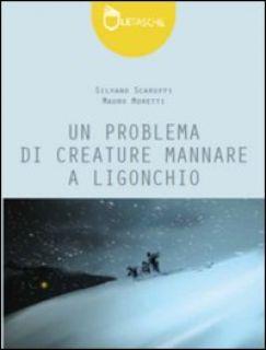 Un problema di creature mannare a Ligonchio - Scaruffi Silvano; Moretti Mauro