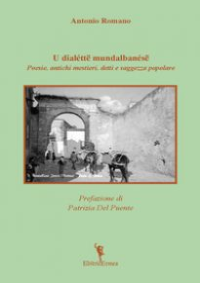 U dialéttë mundalbanésë. Poesie, antichi mestieri, detti e saggezza popolare - Romano Antonio