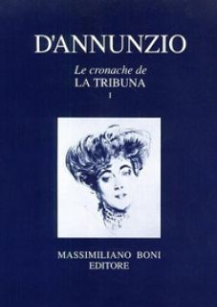 Le cronache de «La Tribuna». Vol. 1 - D'Annunzio Gabriele; Puletti R. (cur.)