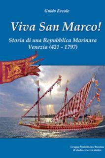 Viva san Marco! Storia di una repubblica marinara. Venezia 421-1797 - Ercole Guido; Chistè F. (cur.); Pergher C. (cur.)