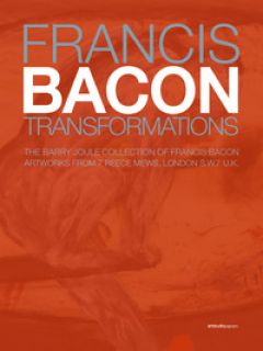Francis Bacon. Transformations. The Barry Joule Collection of Francis Bacon artworks from 7 Reece Mews, London S.W.7 U.K. Ediz. italiana e inglese - Joule B. (cur.)