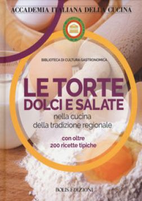 Le torte dolci e salate nella cucina della tradizione regionale - Accademia italiana della cucina (cur.)