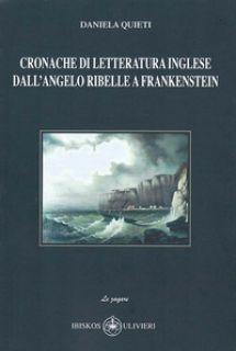 Cronache di letteratura inglese dall'angelo ribelle a Frankenstein - Quieti Daniela; Quieti D. (cur.)