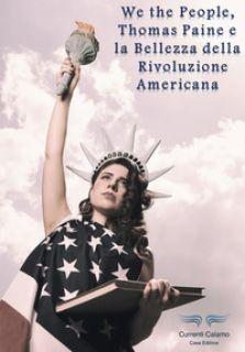 We the people, Thomas Paine e la bellezza della rivoluzione americana - Faletti Corrado
