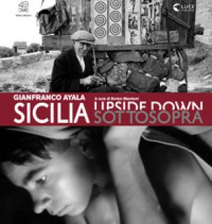 Sicilia sottosopra. Gianfranco Ayala: fotografia e cinema documentario. Ediz. illustrata - Menduni E. (cur.)