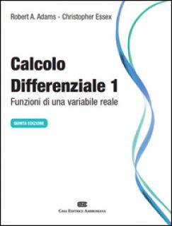Calcolo differenziale. Funzioni di una variabile reale. Vol. 1 - Adams Robert A.; Essex Christopher; Quartapelle L. (cur.)