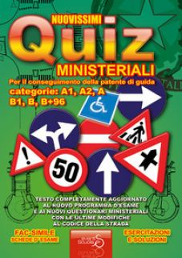 Nuovissimi quiz ministeriali per il conseguimento della patente di guida categorie: A1, A2, A, B1, B, B+96 -