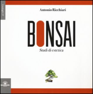 Bonsai. Studi di estetica. Ediz. illustrata - Ricchiari Antonio