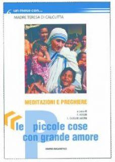 Le piccole cose con grande amore. Un mese con madre Teresa di Calcutta - Guglielmoni L. (cur.); Negri F. (cur.)