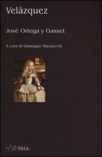 Velázquez. Ediz. illustrata - Ortega y Gasset José; Mazzocchi G. (cur.)