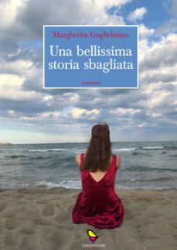 Una bellissima storia sbagliata - Guglielmino Margherita