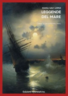 Leggende del mare - Savi Lopez Maria; Libera R. (cur.)