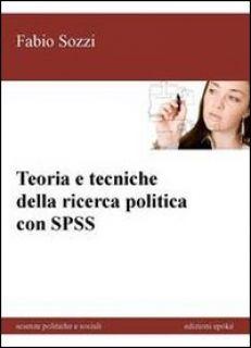 Teoria e tecniche della ricerca politica con SPSS - Sozzi Fabio