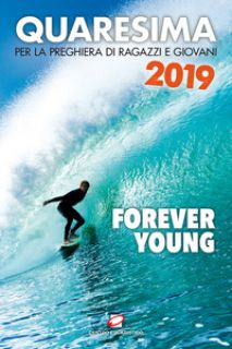 Quaresima 2019. Forever young. Per la preghiera di ragazzi e giovani - Guglielmoni L. (cur.); Negri F. (cur.)