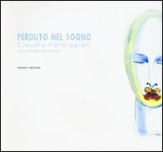 Perduto nel sogno. Ediz. illustrata - Parmiggiani Claudio; Menolascina G. (cur.)