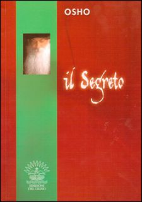 Il segreto - Osho; Videha S. A. (cur.)