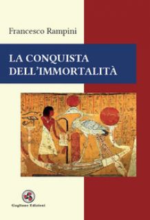 La conquista dell'immortalità - Rampini Francesco