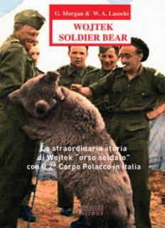Wojtek Soldier Bear. La straordinaria storia di Wojtek «orso soldato» con il 2° corpo polacco in Italia. Ediz. italiana e inglese - Morgan G.; Losocki W. A.; Kulawiak D. (cur.); Angelini G. (cur.)