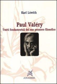 Paul Valéry. Tratti fondamentali del suo pensiero filosofico - Löwith Karl; Scapolo B. (cur.)