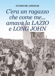 C'era un ragazzo che come me... amava la Lazio e Long John - De Angelis Guido