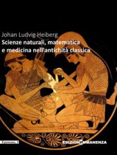 Scienze naturali, matematica e medicina nell'Antichità classica - Amoroso G. (cur.)