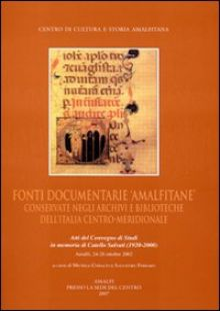 Fonti documentarie amalfitane conservate negli archivi e biblioteche dell'Italia centro-meridionale. Atti del Convegno di studi in memoria di Catello Salvati - Cobalto M. (cur.); Ferraro S. (cur.)