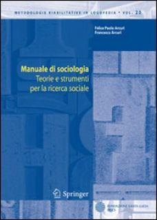 Manuale di sociologia. Teorie e strumenti per la ricerca sociale - Arcuri Felice P.; Arcuri Francesca