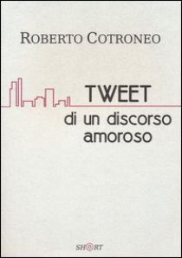 Tweet di un discorso amoroso - Cotroneo Roberto