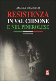 Resistenza in Valchisone e nel pinerolese - Trabucco Angela