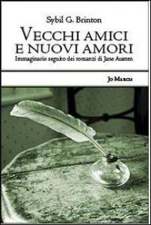 Vecchi amici e nuovi amori. Immaginaro seguito dei romanzi di Jane Austen - Brinton Sybil G.; Mastroianni V. (cur.); Ricci L. (cur.)