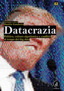 Datacrazia. Politica, cultura algoritmica e conflitti al tempo dei big data - Gambetta D. (cur.)