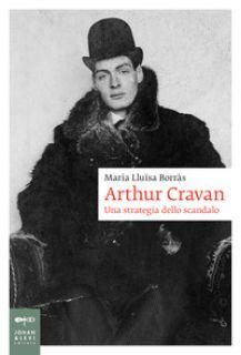 Arthur Cravan. Una strategia dello scandalo - Borràs Maria-Llüisa