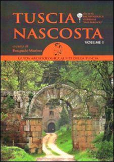 Tuscia nascosta. Guida archeologica ai siti della Tuscia. Vol. 1 - Marino P. (cur.)