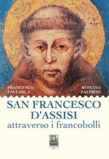 San Francesco D'Assisi attraverso i francobolli - Fallanca Francesco; Zaltron Romana