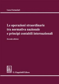 Le operazioni straordinarie tra normativa nazionale e principi contabili internazionali - Fornaciari Luca