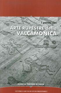 I parchi con arte rupestre della Valcamonica. Guida ai percorsi di visita - Marretta Alberto; Cittadini Tiziana