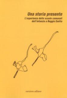 Una storia presente. L'esperienza delle scuole comunali dell'infanzia a Reggio Emilia - Lorenzi O. (cur.); Borghi E. (cur.); Canovi A. (cur.)