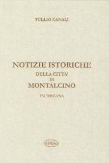 Notizie istoriche della città di Montalcino in Toscana - Canali Tullio; Parisi A. (cur.)