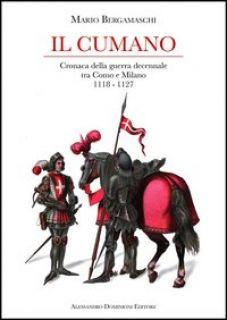 Il cumano. Cronaca della guerra decennale tra Como e Milano 1118-1127 - Bergamaschi Mario
