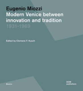Modern Venice between innovation and tradition 1931-1969 - Miozzi Eugenio