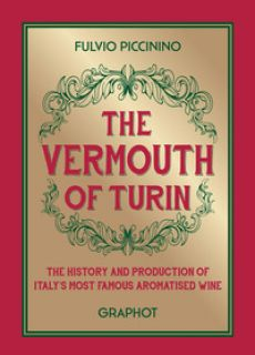 The vermouth of Turin - Piccinino Fulvio