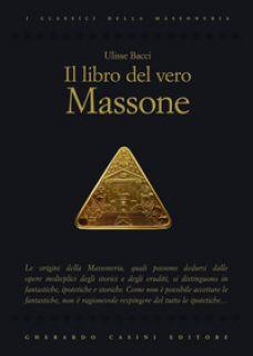 Il libro del vero massone - Bacci Ulisse