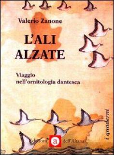 L'ali alzate. Viaggio nell'ornitologia dantesca - Zanone Valerio
