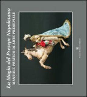 Magia del presepe napoletano. Manuale pratico di arte presepiale -