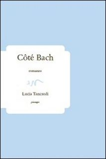 Côté Bach - Tancredi Lucia - ev Casa Editrice